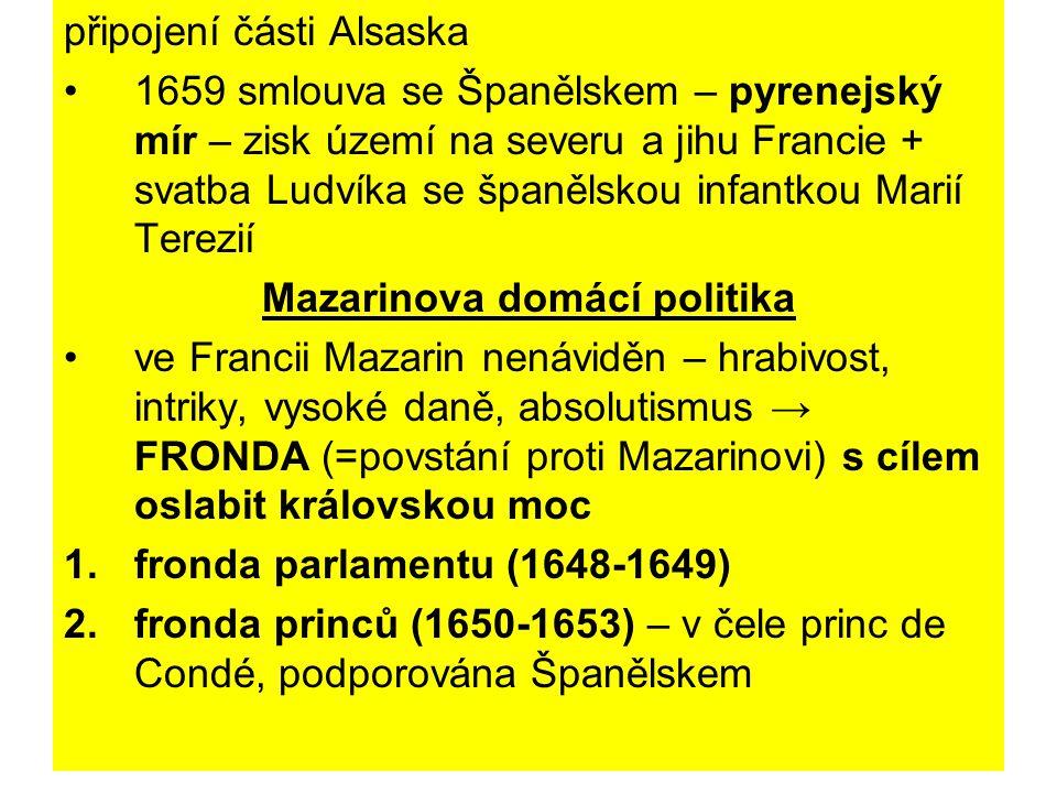 připojení části Alsaska 1659 smlouva se Španělskem – pyrenejský mír – zisk území na severu a jihu Francie + svatba Ludvíka se španělskou infantkou Mar