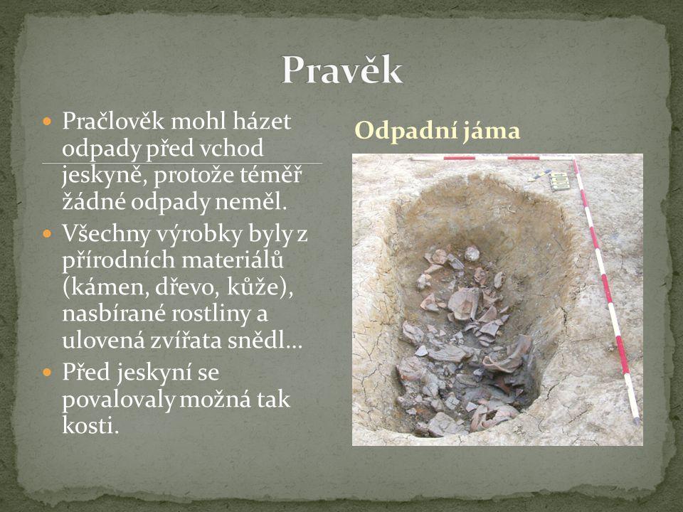 Pračlověk mohl házet odpady před vchod jeskyně, protože téměř žádné odpady neměl.