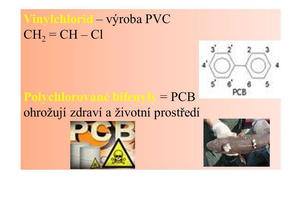 Vinylchlorid – výroba PVC CH 2 = CH – Cl Polychlorované bifenyly = PCB ohrožují zdraví a životní prostředí