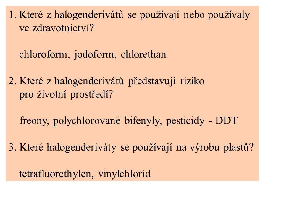 1.Které z halogenderivátů se používají nebo používaly ve zdravotnictví? chloroform, jodoform, chlorethan 2. Které z halogenderivátů představují riziko