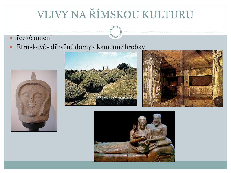 VLIVY NA ŘÍMSKOU KULTURU řecké umění Etruskové - dřevěné domy x kamenné hrobky