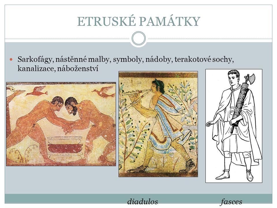 ETRUSKÉ PAMÁTKY Sarkofágy, nástěnné malby, symboly, nádoby, terakotové sochy, kanalizace, náboženství diadulos fasces
