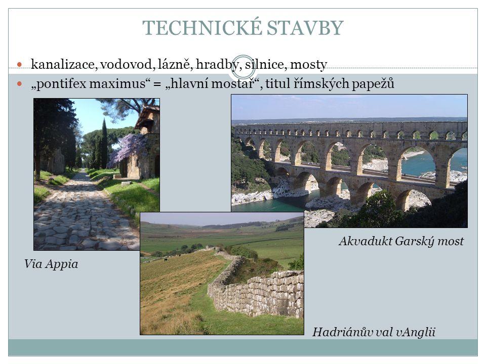 """TECHNICKÉ STAVBY kanalizace, vodovod, lázně, hradby, silnice, mosty """"pontifex maximus"""" = """"hlavní mostař"""", titul římských papežů Via Appia Akvadukt Gar"""