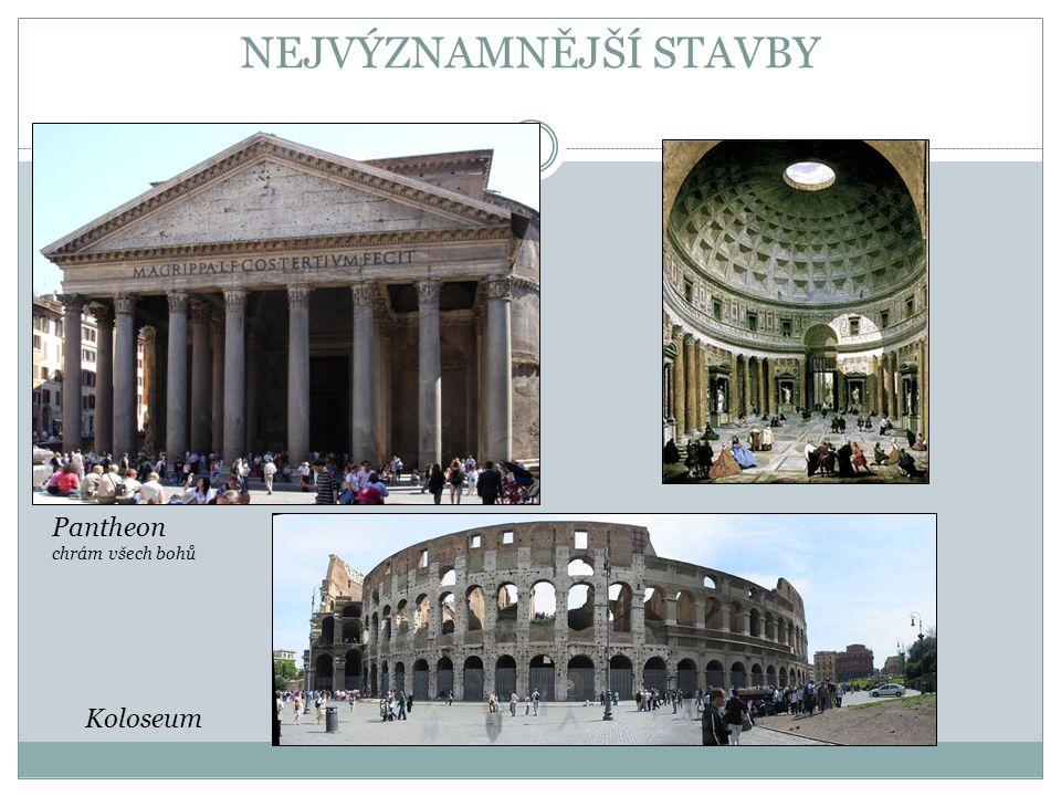NEJVÝZNAMNĚJŠÍ STAVBY Pantheon chrám všech bohů Koloseum