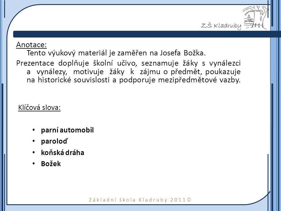 Základní škola Kladruby 2011  Anotace: Tento výukový materiál je zaměřen na Josefa Božka. Prezentace doplňuje školní učivo, seznamuje žáky s vynálezc