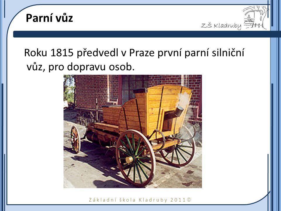 Základní škola Kladruby 2011  Parní vůz Roku 1815 předvedl v Praze první parní silniční vůz, pro dopravu osob.