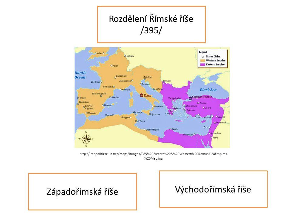 Rozdělení Římské říše /395/ Západořímská říše Východořímská říše http://iranpoliticsclub.net/maps/images/085%20Eastern%20&%20Western%20Roman%20Empires %20Map.jpg