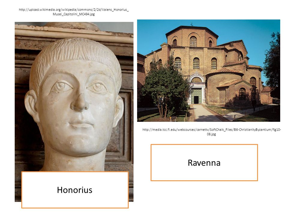 Honorius Ravenna http://upload.wikimedia.org/wikipedia/commons/2/2d/Valens_Honorius_ Musei_Capitolini_MC494.jpg http://media.tcc.fl.edu/webcourses/car