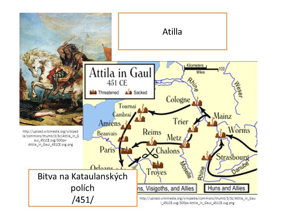 Atilla Bitva na Kataulanských polích /451/ http://upload.wikimedia.org/wikipedia/commons/thumb/3/3c/Attila_in_Gau l_451CE.svg/300px-Attila_in_Gaul_451CE.svg.png