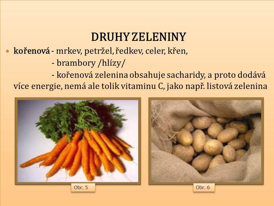 Jsou bohaté na vitaminy a minerální látky košťálová - zelí, kapusta, brokolice, kedlubna, květák, čínské zelí košťálová - zelí, kapusta, brokolice, kedlubna, květák, čínské zelí Obr.