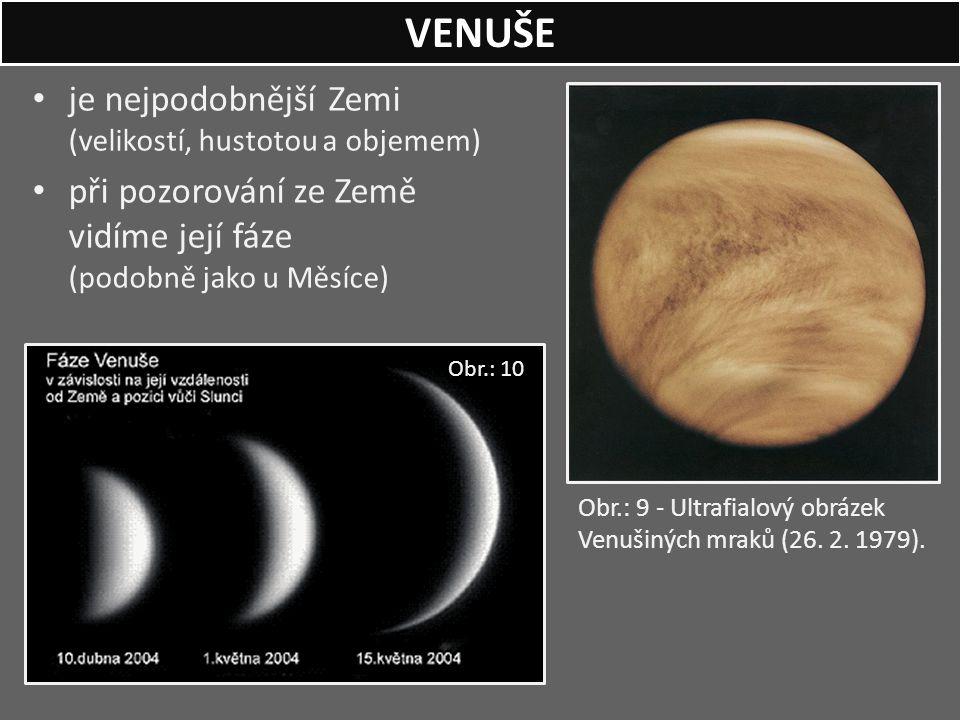 je nejpodobnější Zemi (velikostí, hustotou a objemem) při pozorování ze Země vidíme její fáze (podobně jako u Měsíce) VENUŠE Obr.: 9 - Ultrafialový ob