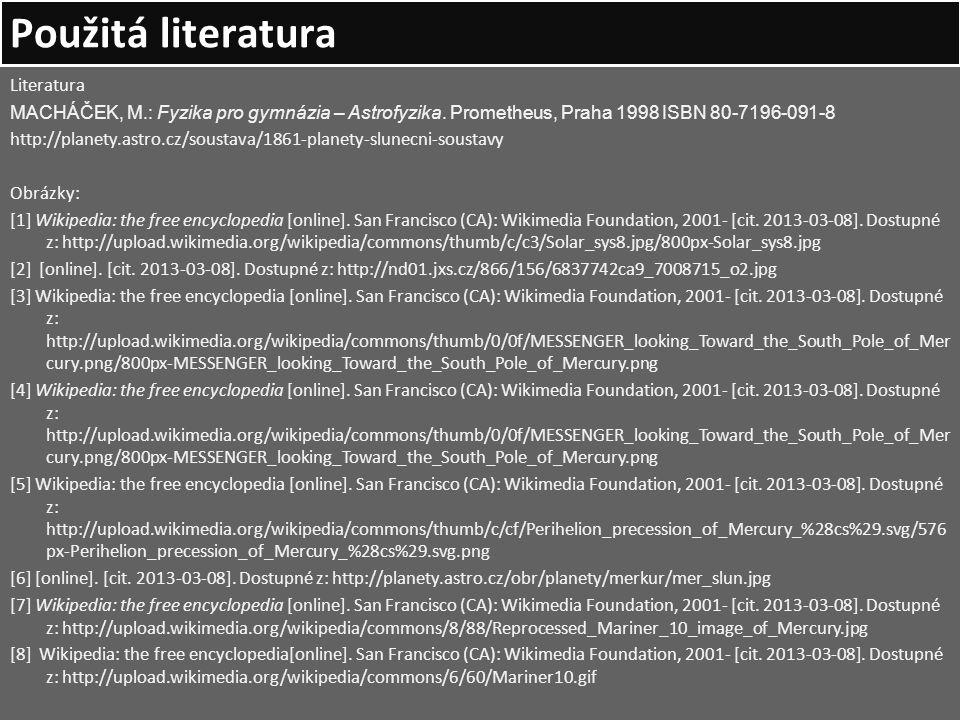 Použitá literatura Literatura MACHÁČEK, M.: Fyzika pro gymnázia – Astrofyzika. Prometheus, Praha 1998 ISBN 80-7196-091-8 http://planety.astro.cz/soust