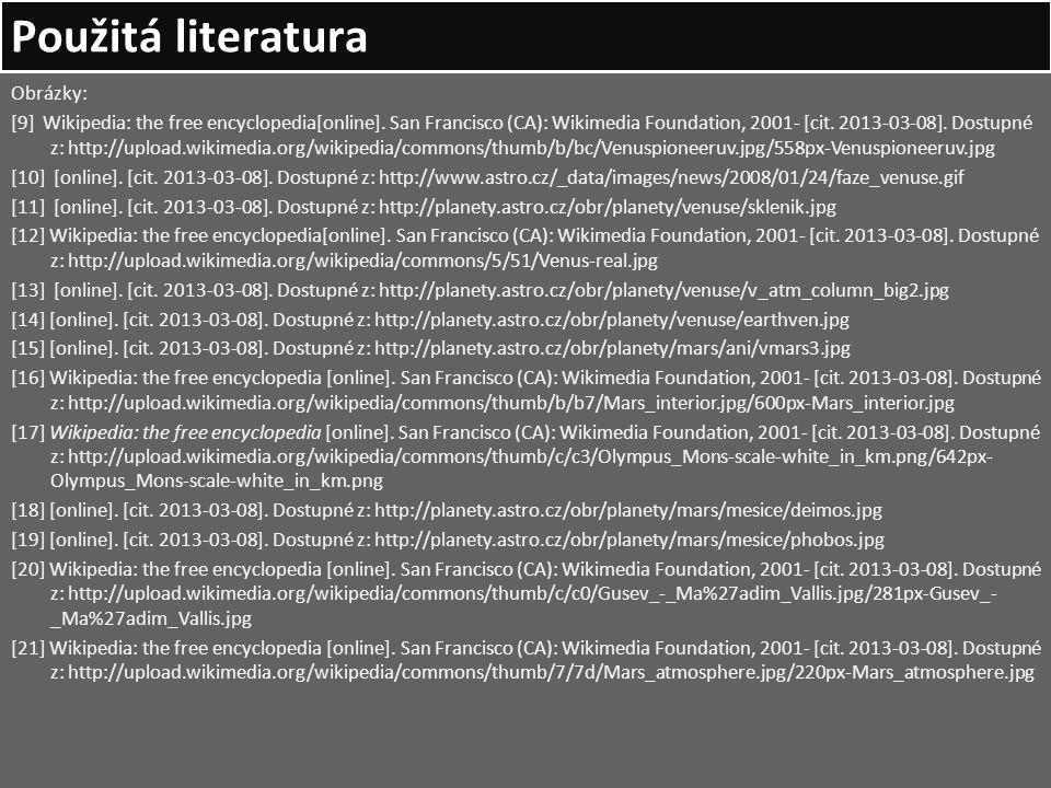 Použitá literatura Obrázky: [9] Wikipedia: the free encyclopedia[online]. San Francisco (CA): Wikimedia Foundation, 2001- [cit. 2013-03-08]. Dostupné