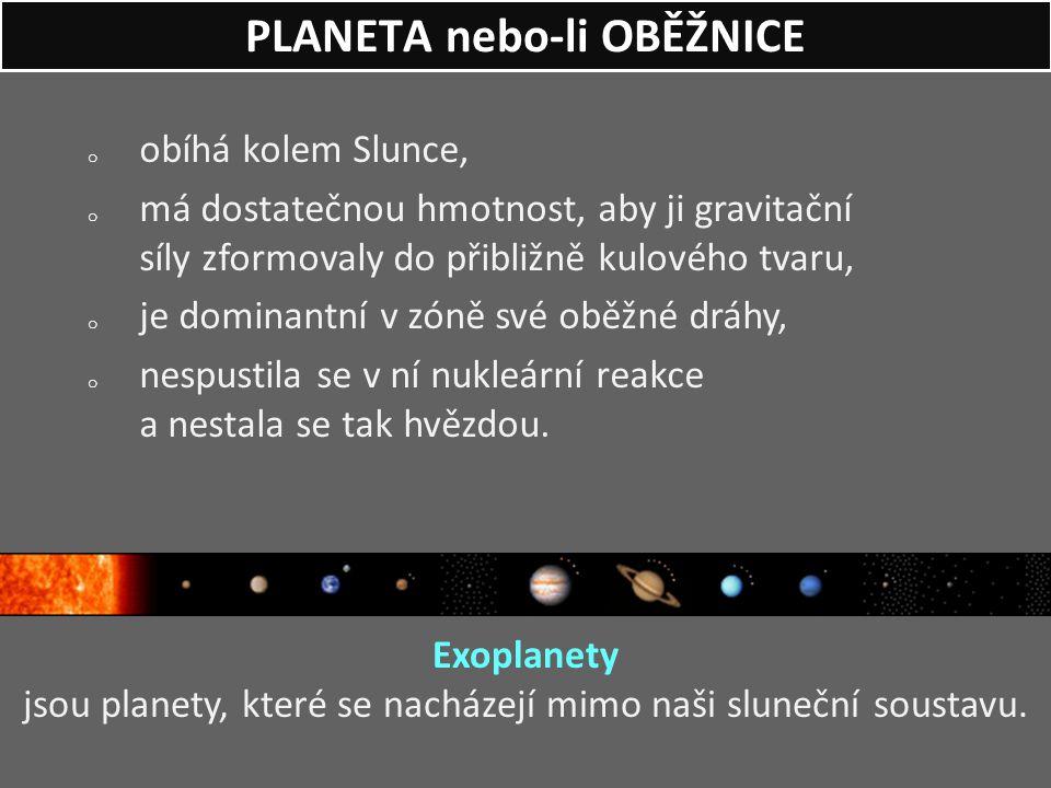 o obíhá kolem Slunce, o má dostatečnou hmotnost, aby ji gravitační síly zformovaly do přibližně kulového tvaru, o je dominantní v zóně své oběžné dráh