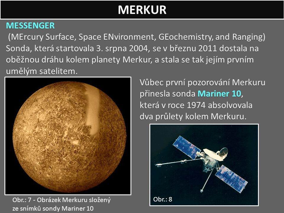 MESSENGER (MErcury Surface, Space ENvironment, GEochemistry, and Ranging) (MErcury Surface, Space ENvironment, GEochemistry, and Ranging) Sonda, která