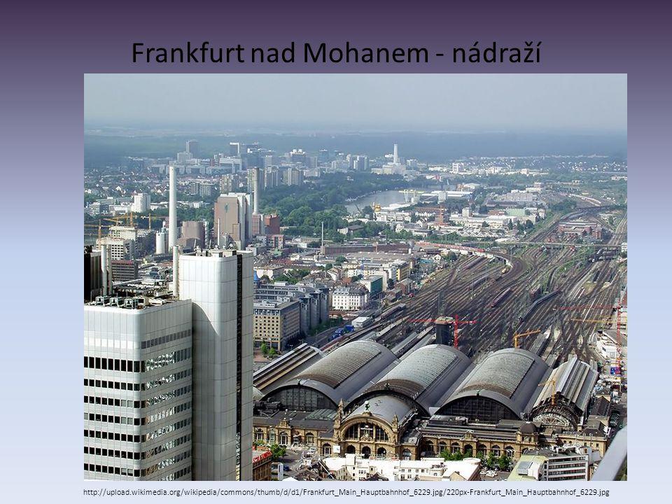 Frankfurt nad Mohanem - nádraží http://upload.wikimedia.org/wikipedia/commons/thumb/d/d1/Frankfurt_Main_Hauptbahnhof_6229.jpg/220px-Frankfurt_Main_Hau