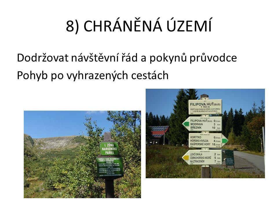 8) CHRÁNĚNÁ ÚZEMÍ Dodržovat návštěvní řád a pokynů průvodce Pohyb po vyhrazených cestách