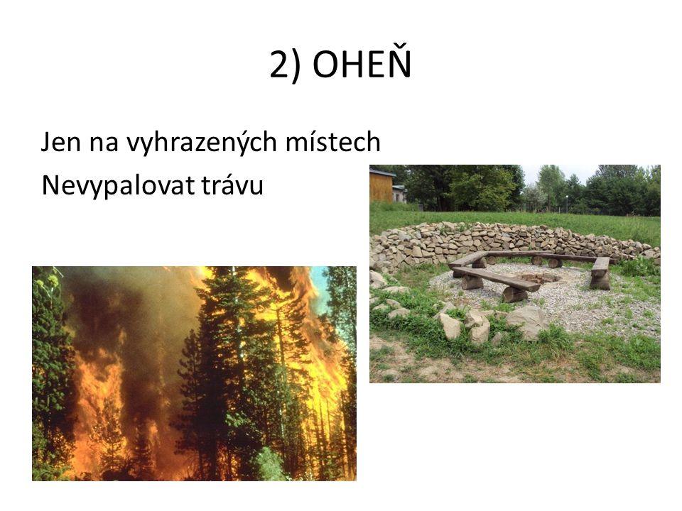 2) OHEŇ Jen na vyhrazených místech Nevypalovat trávu