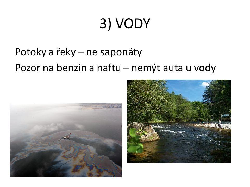 3) VODY Potoky a řeky – ne saponáty Pozor na benzin a naftu – nemýt auta u vody