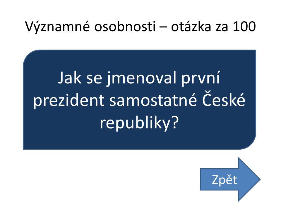 Významné osobnosti – otázka za 100 Jak se jmenoval první prezident samostatné České republiky Zpět