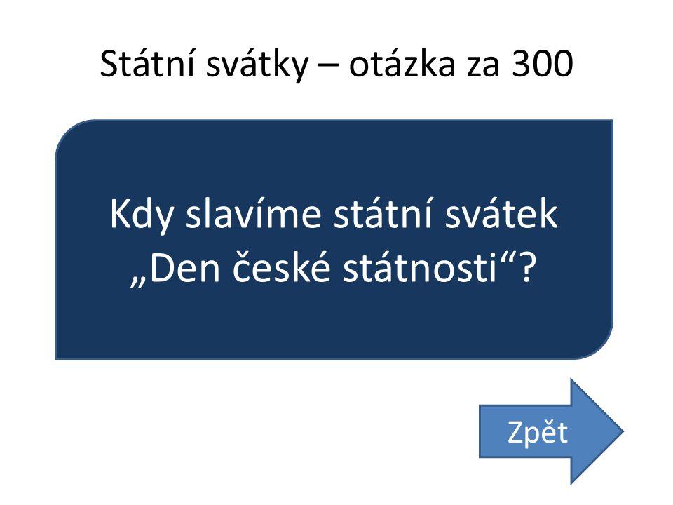 """Státní svátky – otázka za 300 Kdy slavíme státní svátek """"Den české státnosti Zpět"""