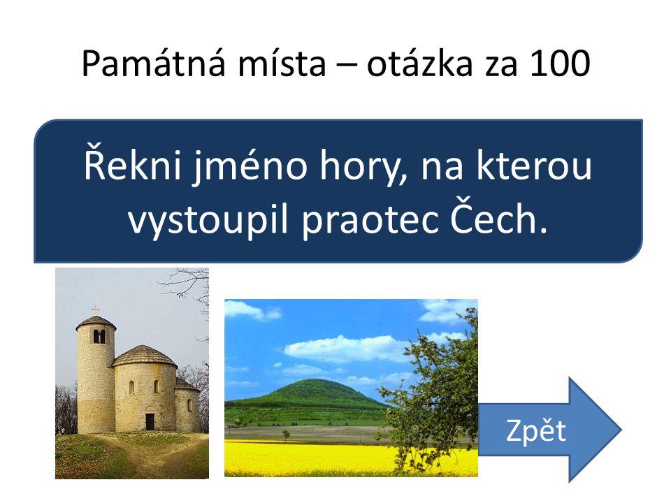 Památná místa – otázka za 100 Řekni jméno hory, na kterou vystoupil praotec Čech. Zpět
