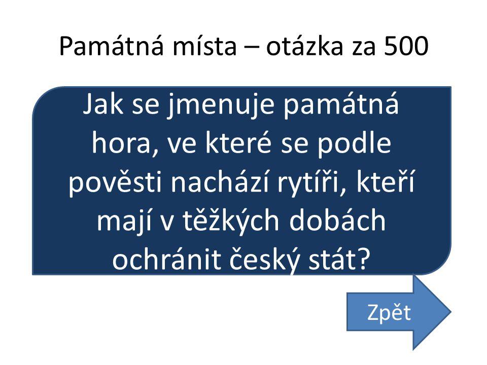Památná místa – otázka za 500 Jak se jmenuje památná hora, ve které se podle pověsti nachází rytíři, kteří mají v těžkých dobách ochránit český stát.