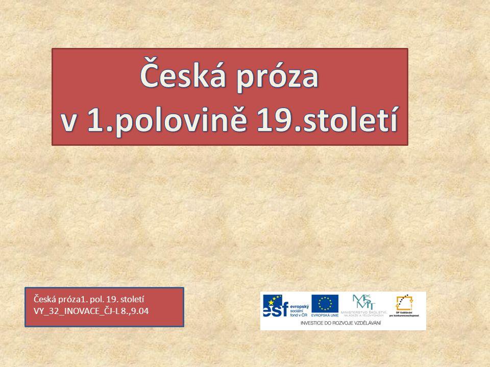 Česká próza1. pol. 19. století VY_32_INOVACE_ČJ-L 8.,9.04