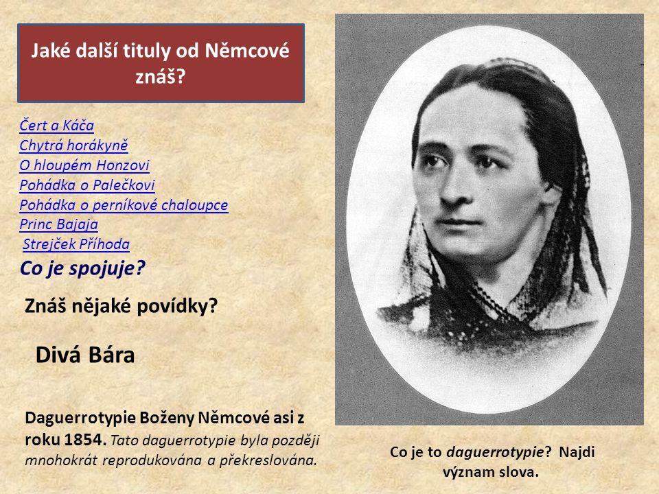 Jaké další tituly od Němcové znáš. Daguerrotypie Boženy Němcové asi z roku 1854.