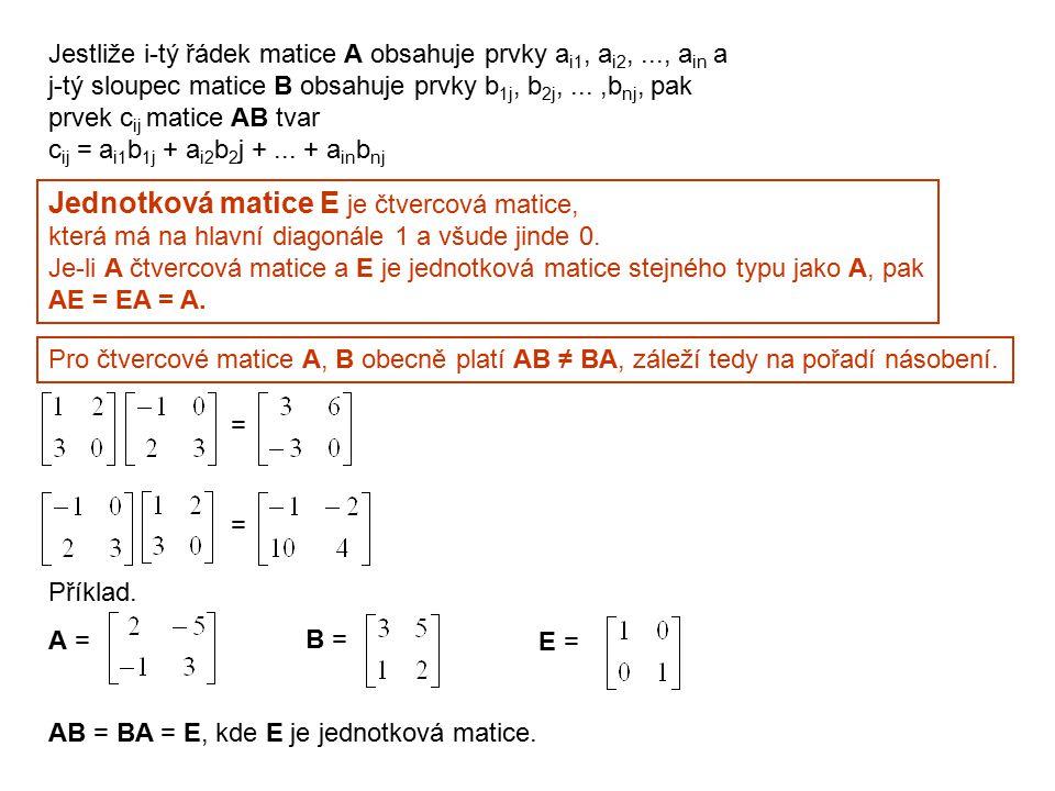 Jestliže i-tý řádek matice A obsahuje prvky a i1, a i2,..., a in a j-tý sloupec matice B obsahuje prvky b 1j, b 2j,...,b nj, pak prvek c ij matice AB