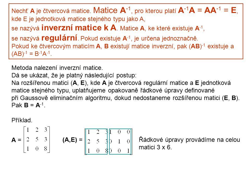 Nechť A je čtvercová matice. Matice A -1, pro kterou platí A -1 A = AA -1 = E, kde E je jednotková matice stejného typu jako A, se nazývá inverzní mat