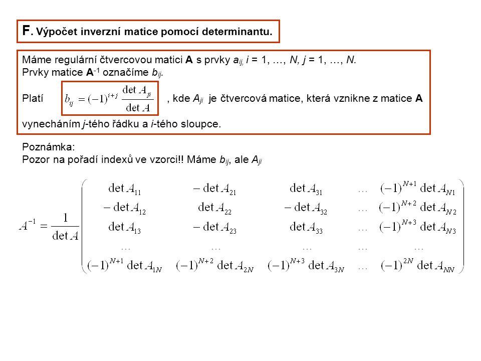 F. Výpočet inverzní matice pomocí determinantu. Máme regulární čtvercovou matici A s prvky a ij, i = 1, …, N, j = 1, …, N. Prvky matice A -1 označíme