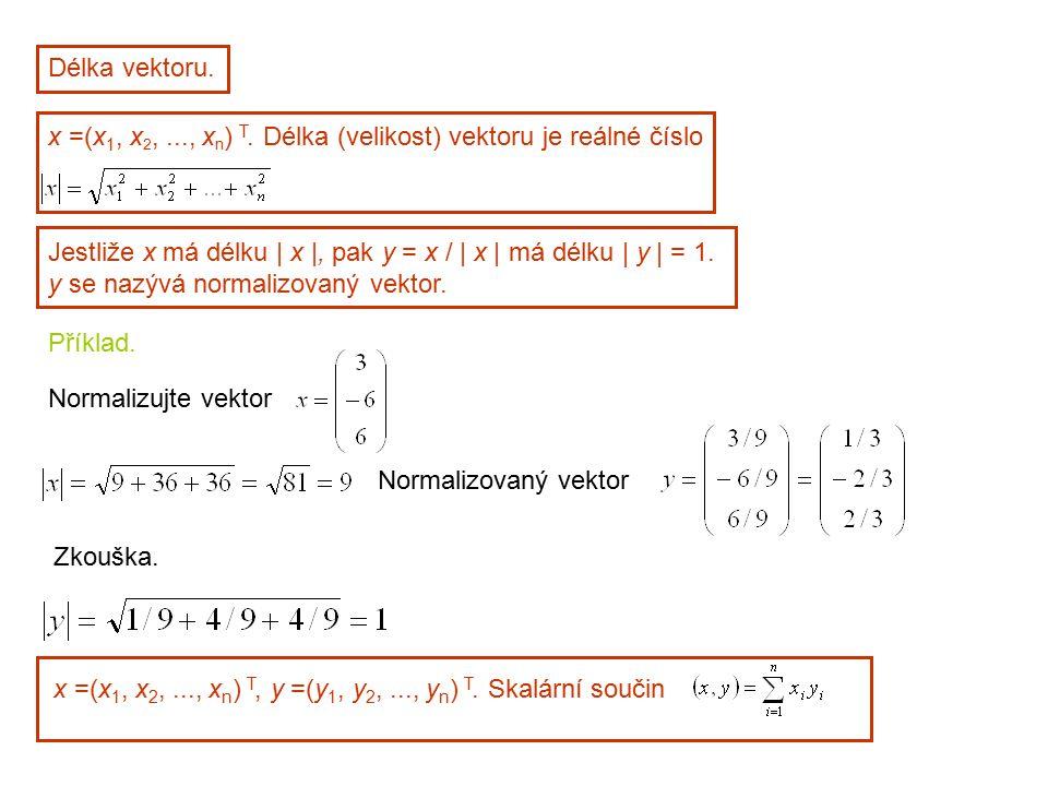 Délka vektoru. x =(x 1, x 2,..., x n ) T. Délka (velikost) vektoru je reálné číslo Jestliže x má délku | x |, pak y = x / | x | má délku | y | = 1. y
