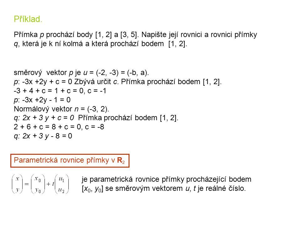 Příklad. Přímka p prochází body [1, 2] a [3, 5]. Napište její rovnici a rovnici přímky q, která je k ní kolmá a která prochází bodem [1, 2]. směrový v