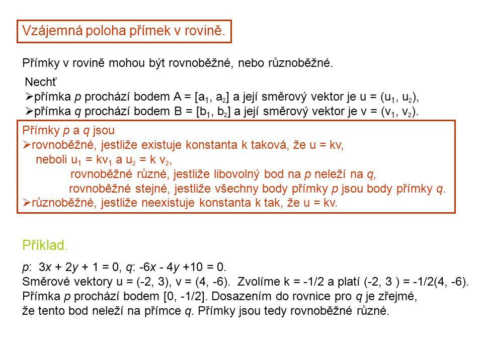 Vzájemná poloha přímek v rovině. Přímky v rovině mohou být rovnoběžné, nebo různoběžné. Nechť  přímka p prochází bodem A = [a 1, a 2 ] a její směrový