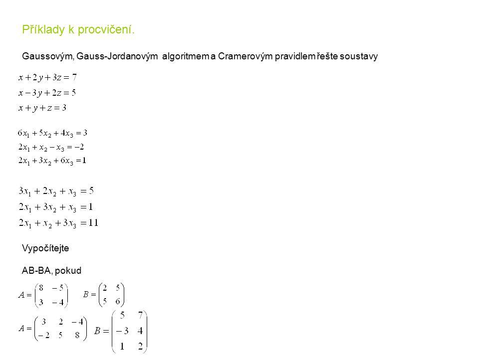 Příklady k procvičení. Gaussovým, Gauss-Jordanovým algoritmem a Cramerovým pravidlem řešte soustavy Vypočítejte AB-BA, pokud