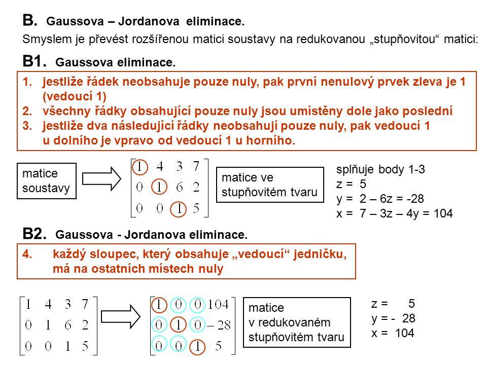 """B. Gaussova – Jordanova eliminace. Smyslem je převést rozšířenou matici soustavy na redukovanou """"stupňovitou"""" matici: 1.jestliže řádek neobsahuje pouz"""