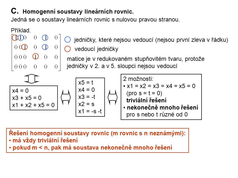 C. Homogenní soustavy lineárních rovnic. Jedná se o soustavy lineárních rovnic s nulovou pravou stranou. Příklad. vedoucí jedničky jedničky, které nej