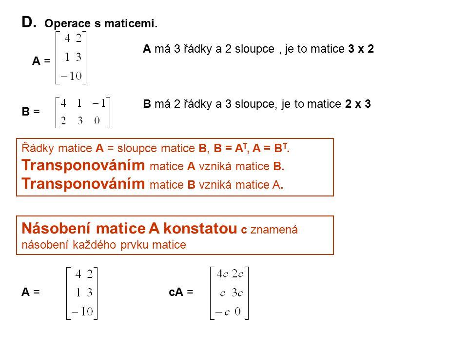 D. Operace s maticemi. A = A má 3 řádky a 2 sloupce, je to matice 3 x 2 B = B má 2 řádky a 3 sloupce, je to matice 2 x 3 Řádky matice A = sloupce mati