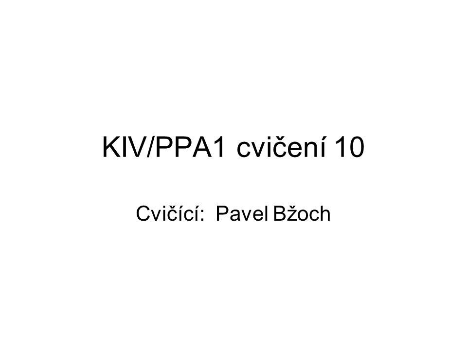 KIV/PPA1 cvičení 10 Cvičící: Pavel Bžoch