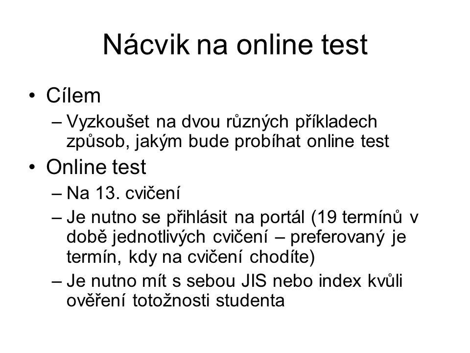 Nácvik na online test Cílem –Vyzkoušet na dvou různých příkladech způsob, jakým bude probíhat online test Online test –Na 13.