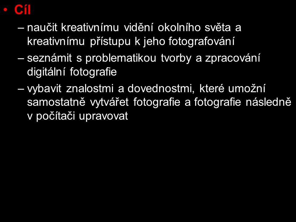 Cíl –naučit kreativnímu vidění okolního světa a kreativnímu přístupu k jeho fotografování –seznámit s problematikou tvorby a zpracování digitální fotografie –vybavit znalostmi a dovednostmi, které umožní samostatně vytvářet fotografie a fotografie následně v počítači upravovat