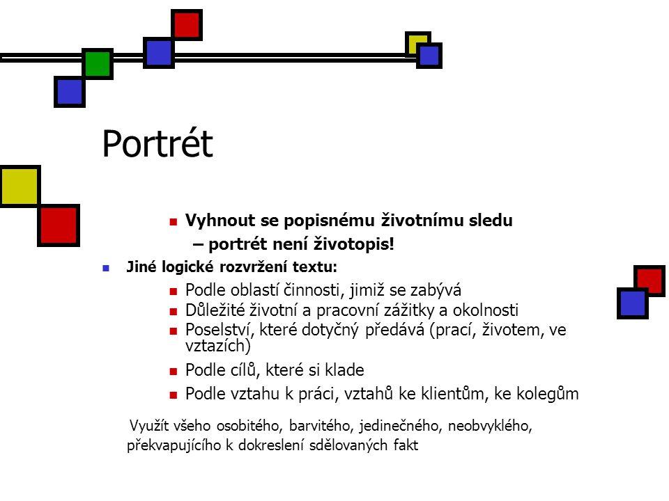 Portrét Vyhnout se popisnému životnímu sledu – portrét není životopis! Jiné logické rozvržení textu: Podle oblastí činnosti, jimiž se zabývá Důležité