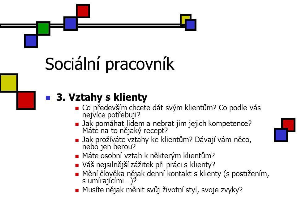Sociální pracovník 3. Vztahy s klienty Co především chcete dát svým klientům.