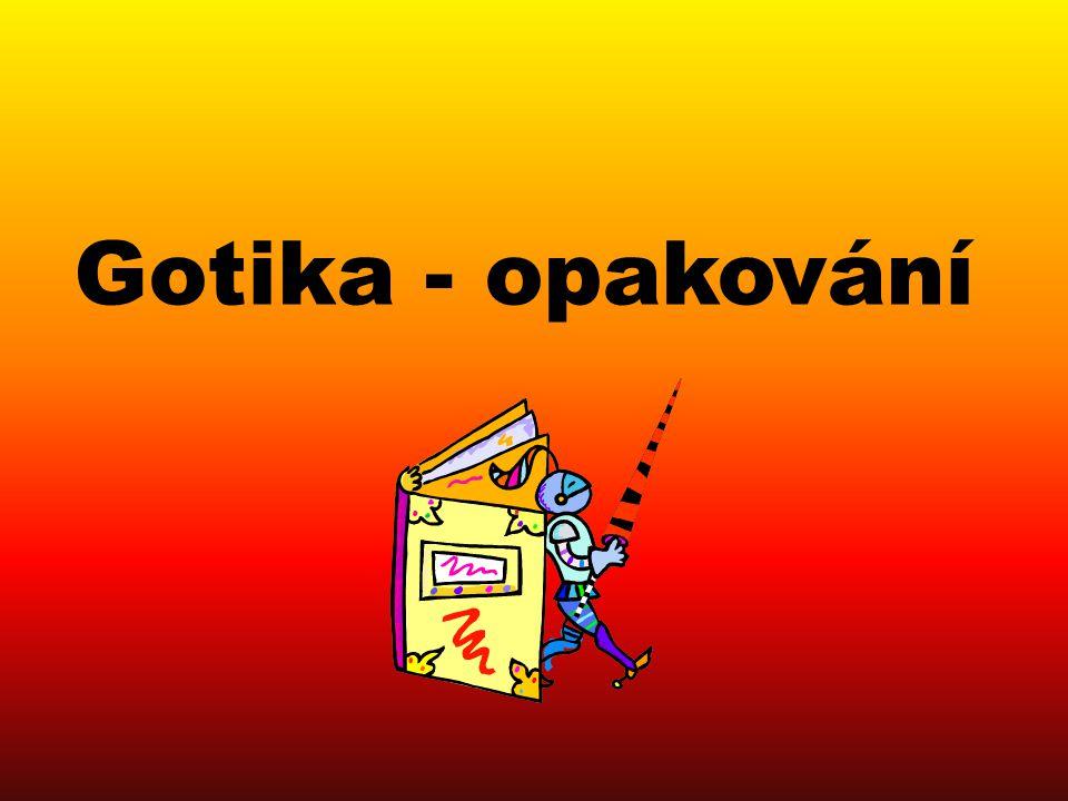 Přiřaď pojmy k obrázkům: http://gotikacr.ic.cz/obrazky/chram.sv.vita.jpghttp://cs.wikipedia.org/wiki/Soubor:Gotic3d2.jpg http://cs.wikipedia.org/wiki/Soubor:Okno_katedraly_Strasburg.JPG Vitráž Vnější opěrný systém Pieta Lomený oblouk http://cs.wikipedia.org/wiki/Soubor:PietaKrivakova.jpg