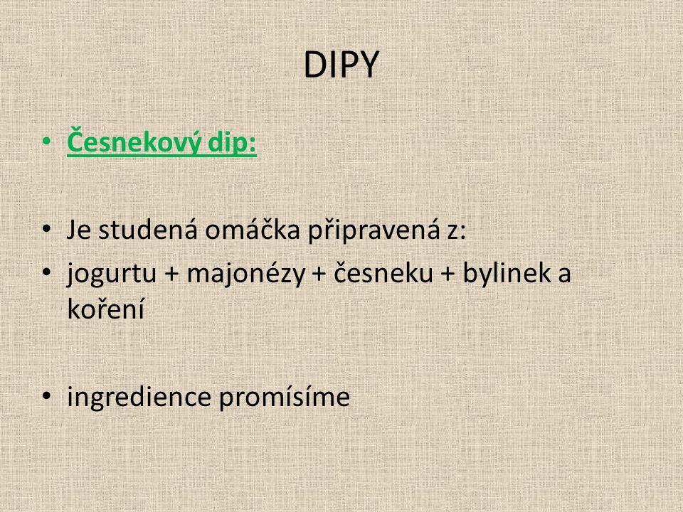 DIPY Česnekový dip: Je studená omáčka připravená z: jogurtu + majonézy + česneku + bylinek a koření ingredience promísíme