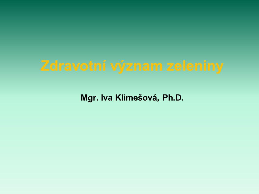 Zdravotní význam zeleniny Mgr. Iva Klimešová, Ph.D.