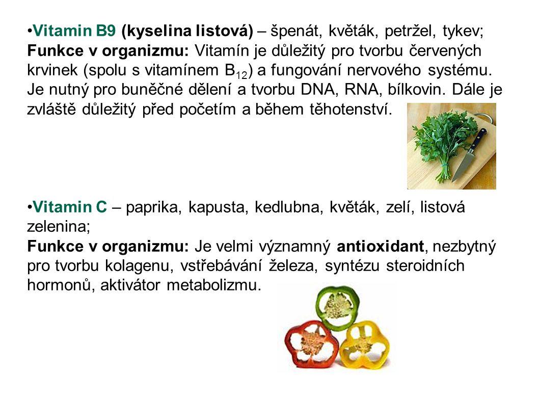 Vitamin B9 (kyselina listová) – špenát, květák, petržel, tykev; Funkce v organizmu: Vitamín je důležitý pro tvorbu červených krvinek (spolu s vitamíne
