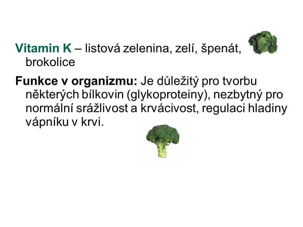 Vitamin K – listová zelenina, zelí, špenát, brokolice Funkce v organizmu: Je důležitý pro tvorbu některých bílkovin (glykoproteiny), nezbytný pro norm