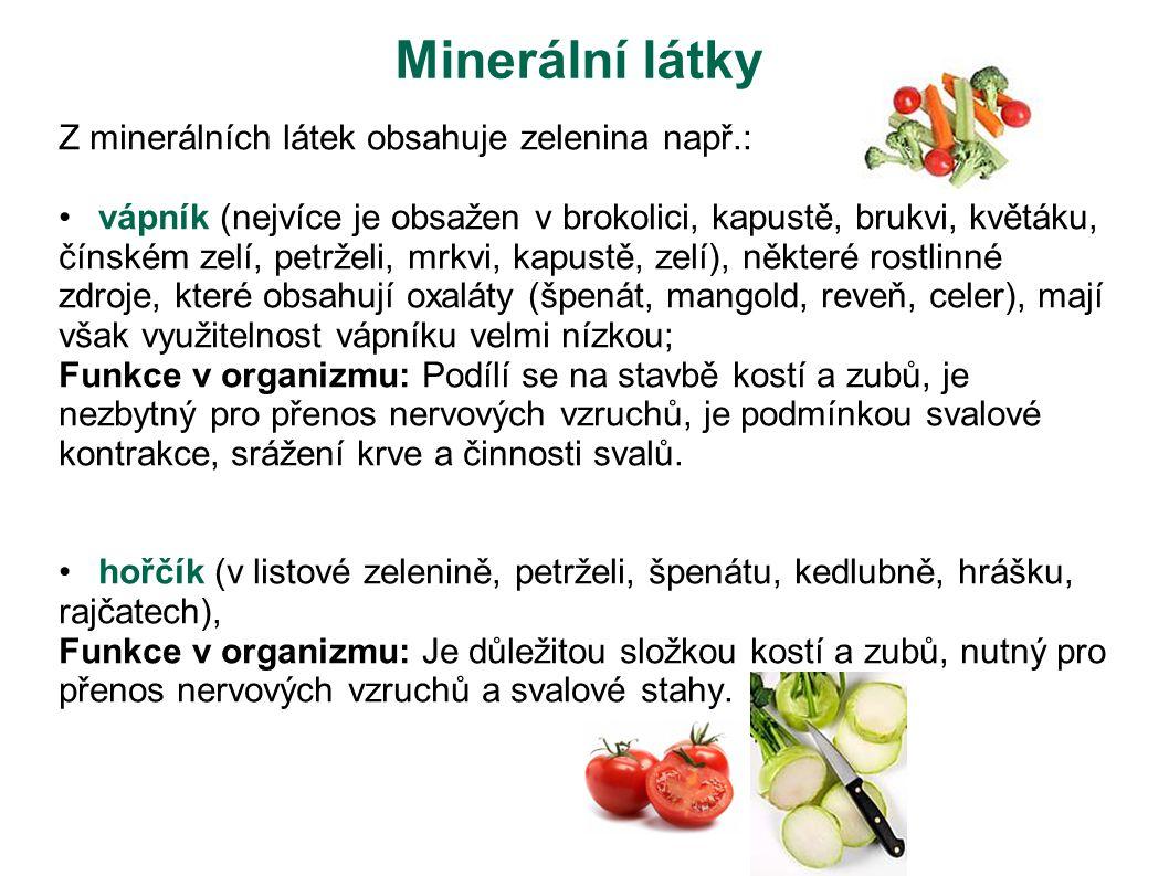 Minerální látky Z minerálních látek obsahuje zelenina např.: vápník (nejvíce je obsažen v brokolici, kapustě, brukvi, květáku, čínském zelí, petrželi,